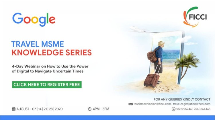 FICCI-GOOGLE  launches online educational 'Travel MSME Knowledge Series'